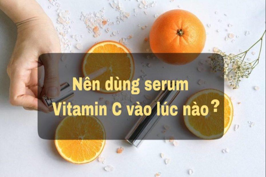 nên dùng serum vitamin c vào lúc nào